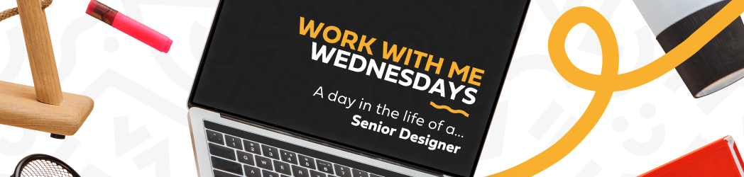 Work With Me Wednesdays – Day in the life of a… Senior Designer